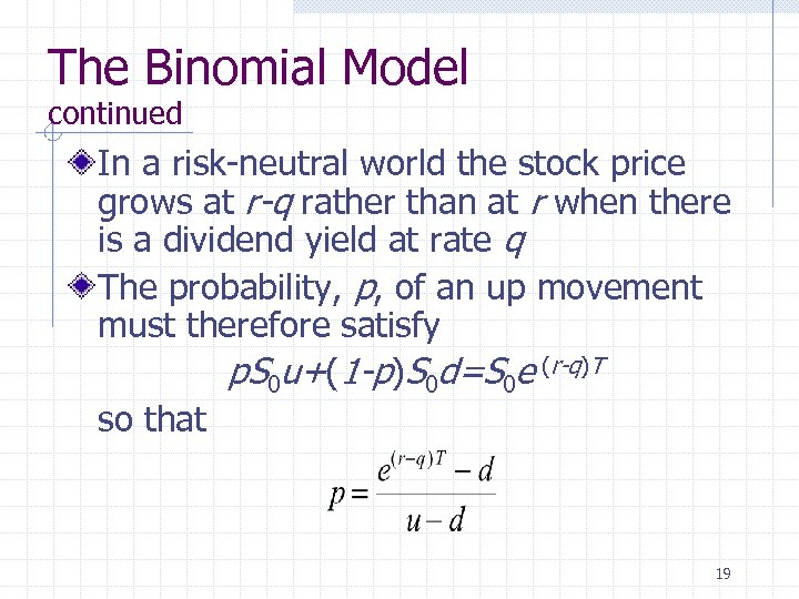 The Binomial Model continued In a risk-neutral world the stock price grows at r-q