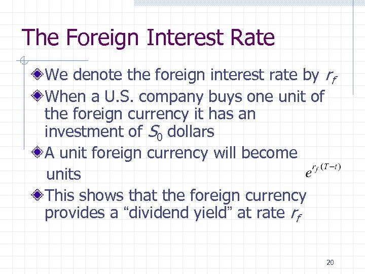 The Foreign Interest Rate We denote the foreign interest rate by rf When a