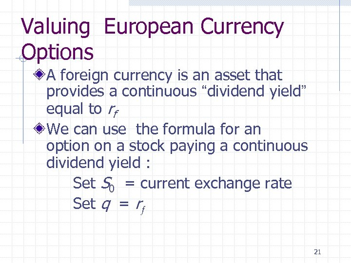 Valuing European Currency Options A foreign currency is an asset that provides a continuous