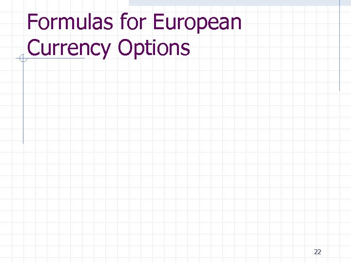 Formulas for European Currency Options 22