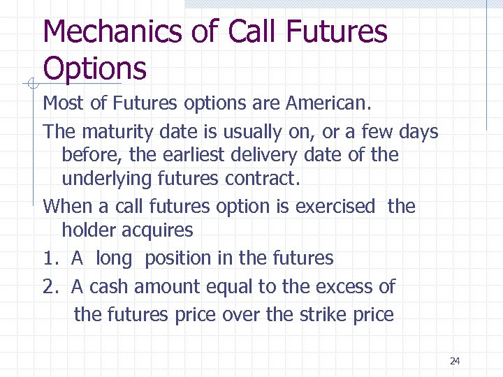 Mechanics of Call Futures Options Most of Futures options are American. The maturity date