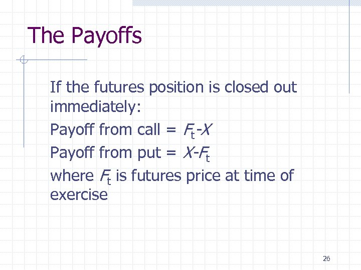 The Payoffs If the futures position is closed out immediately: Payoff from call =