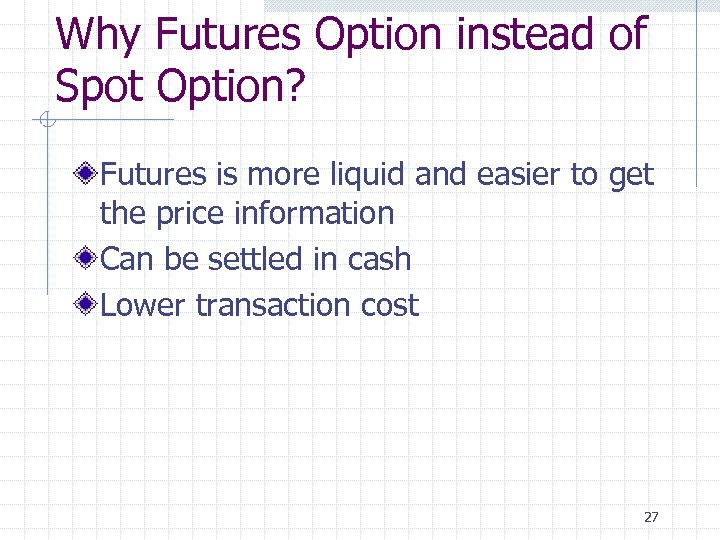 Why Futures Option instead of Spot Option? Futures is more liquid and easier to
