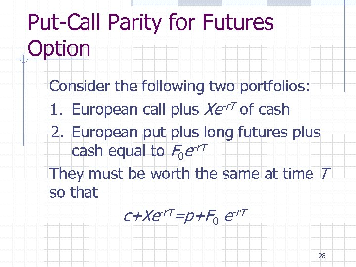 Put-Call Parity for Futures Option Consider the following two portfolios: 1. European call plus