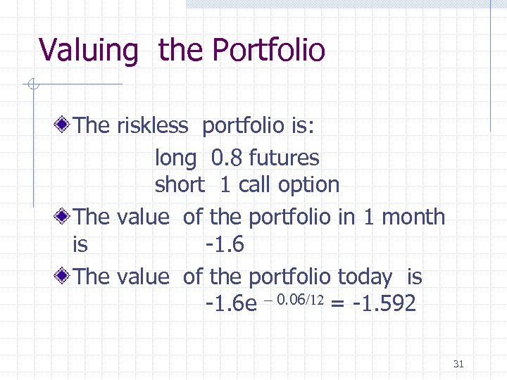 Valuing the Portfolio The riskless portfolio is: long 0. 8 futures short 1 call