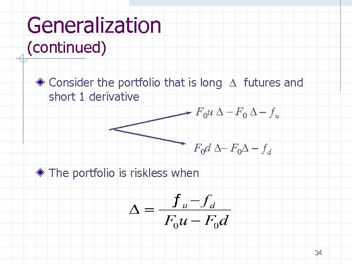 Generalization (continued) Consider the portfolio that is long D futures and short 1 derivative