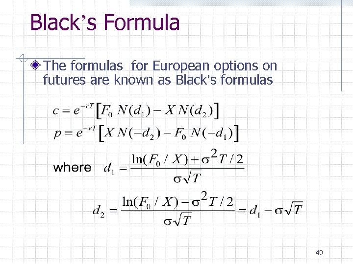Black's Formula The formulas for European options on futures are known as Black's formulas