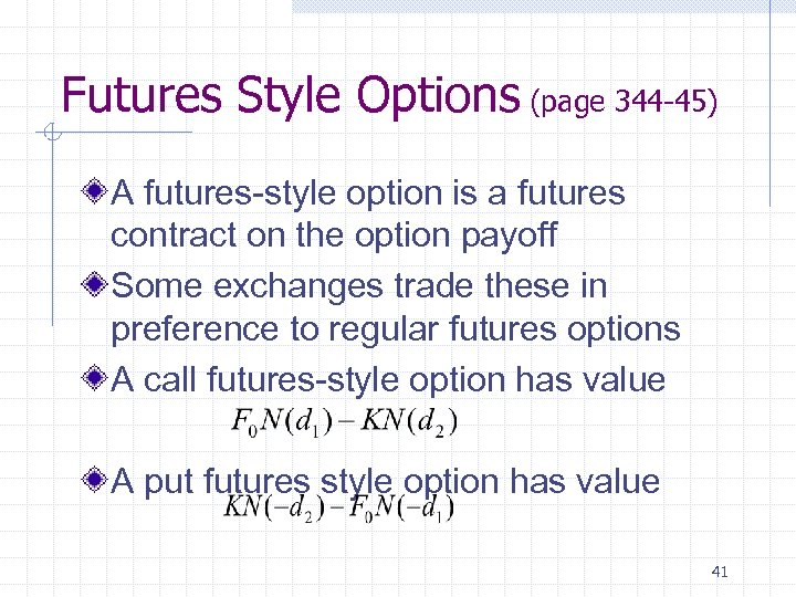 Futures Style Options (page 344 -45) A futures-style option is a futures contract on