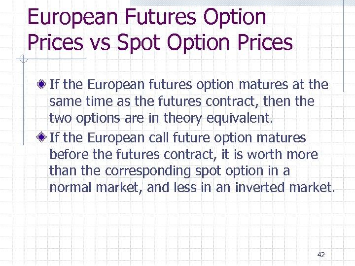 European Futures Option Prices vs Spot Option Prices If the European futures option matures