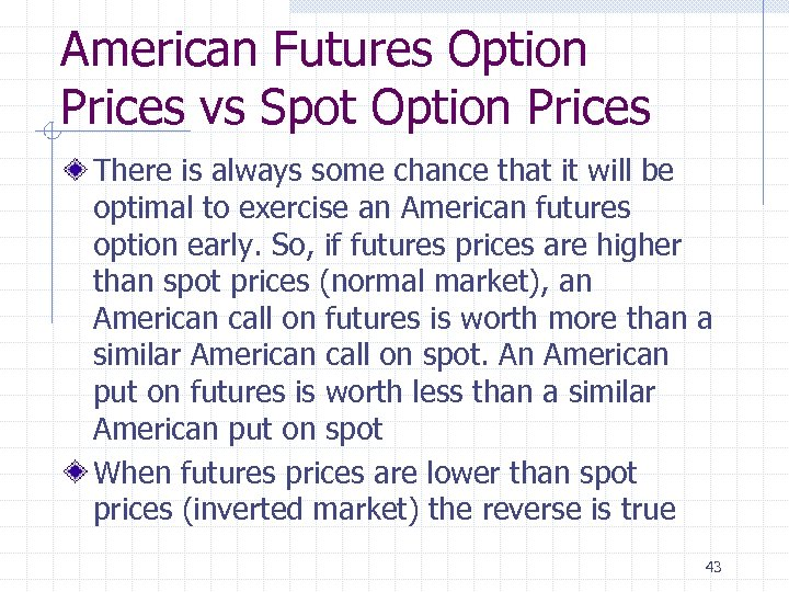 American Futures Option Prices vs Spot Option Prices There is always some chance that
