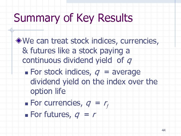 Summary of Key Results We can treat stock indices, currencies, & futures like a