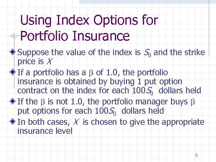 Using Index Options for Portfolio Insurance Suppose the value of the index is S