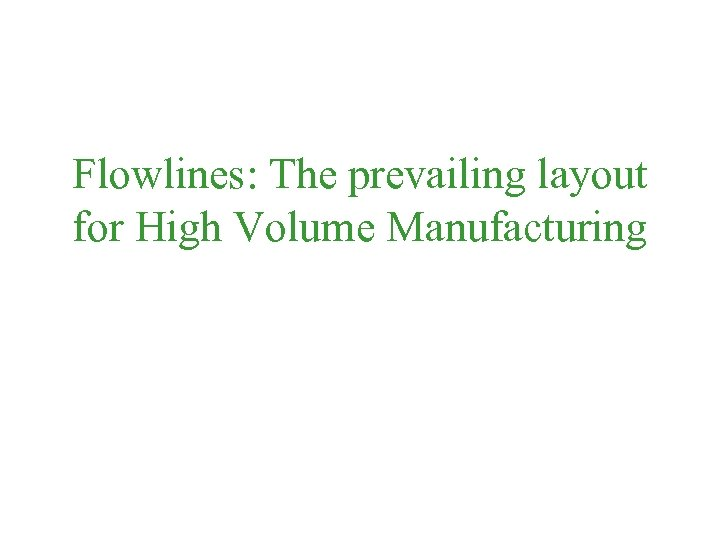 Flowlines: The prevailing layout for High Volume Manufacturing