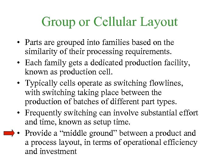 Group or Cellular Layout • Parts are grouped into families based on the similarity