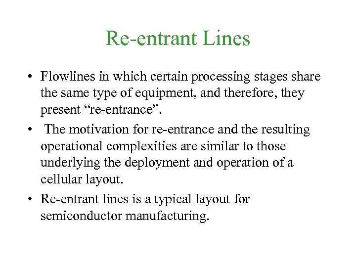 Re-entrant Lines • Flowlines in which certain processing stages share the same type of
