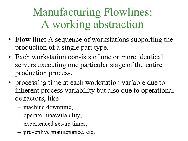Manufacturing Flowlines: A working abstraction • Flow line: A sequence of workstations supporting the