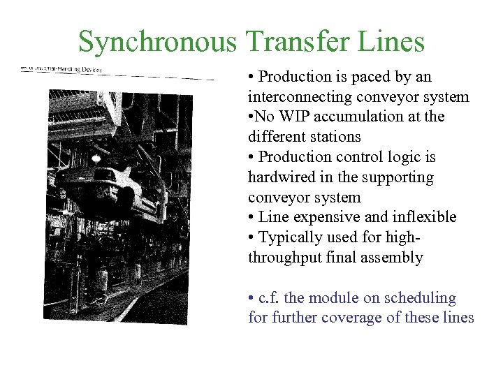 Synchronous Transfer Lines • Production is paced by an interconnecting conveyor system • No