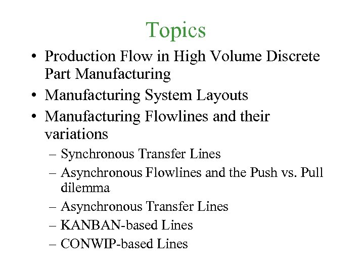 Topics • Production Flow in High Volume Discrete Part Manufacturing • Manufacturing System Layouts