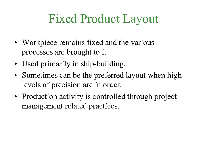 Fixed Product Layout • Workpiece remains fixed and the various processes are brought to