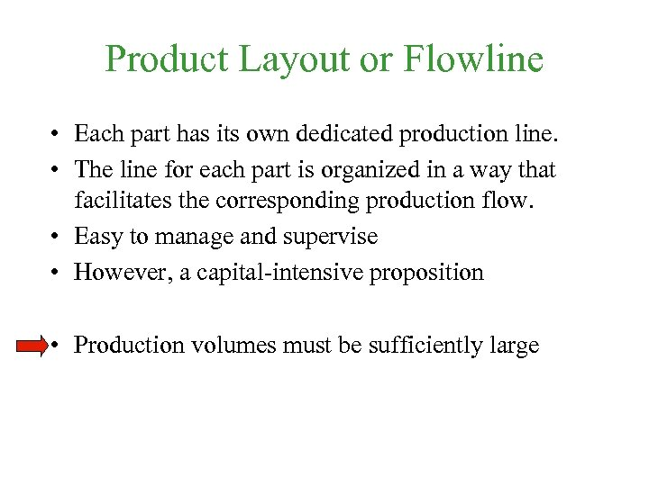 Product Layout or Flowline • Each part has its own dedicated production line. •