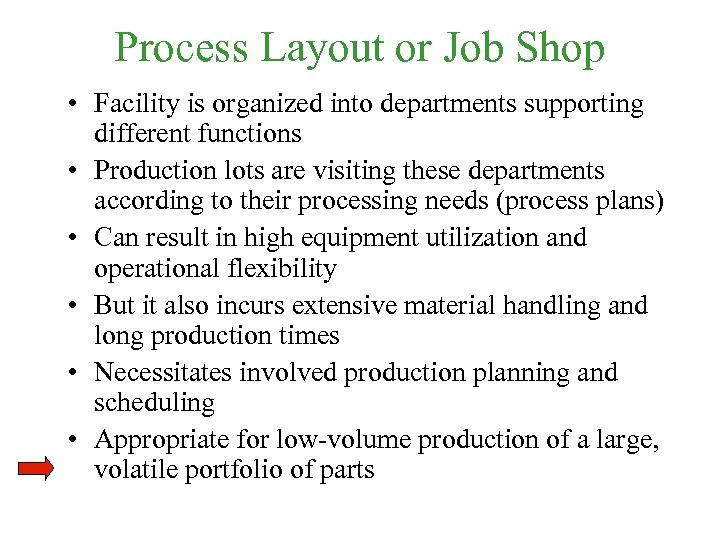 Process Layout or Job Shop • Facility is organized into departments supporting different functions