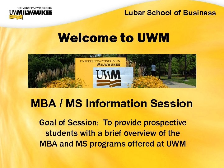 UWM CIO Office Lubar School of Business Welcome to UWM MBA / MS Information