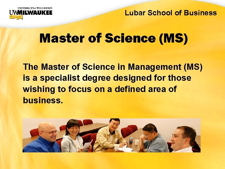 UWM CIO Office Lubar School of Business Master of Science (MS) The Master of