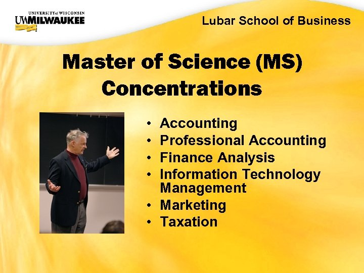 UWM CIO Office Lubar School of Business Master of Science (MS) Concentrations • •