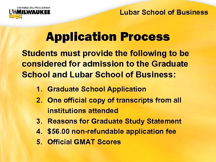UWM CIO Office Lubar School of Business Application Process Students must provide the following