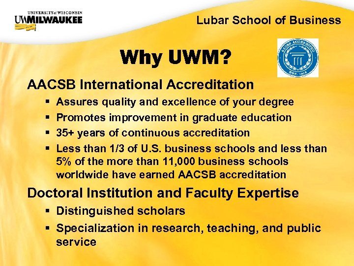 UWM CIO Office Lubar School of Business Why UWM? AACSB International Accreditation § §