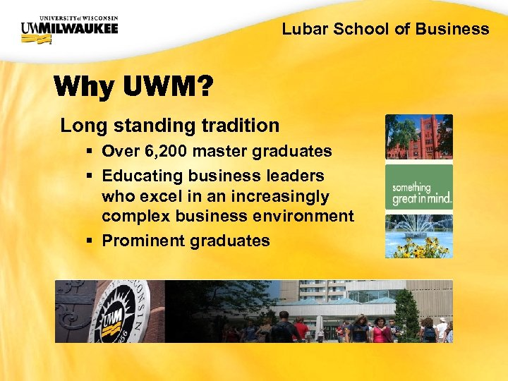 UWM CIO Office Lubar School of Business Why UWM? Long standing tradition § Over
