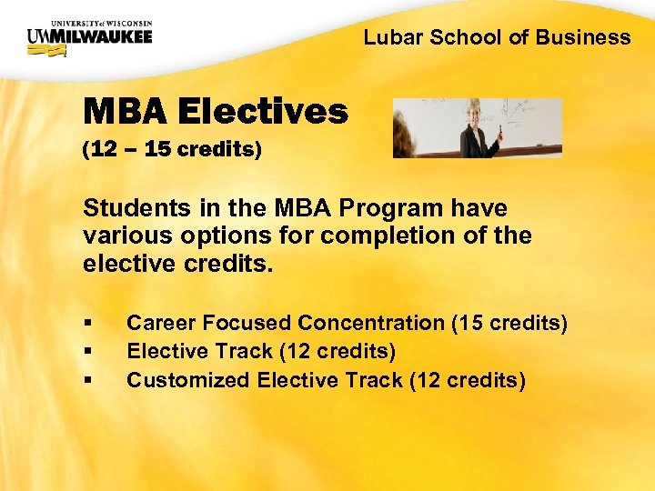 UWM CIO Office Lubar School of Business MBA Electives (12 – 15 credits) Students