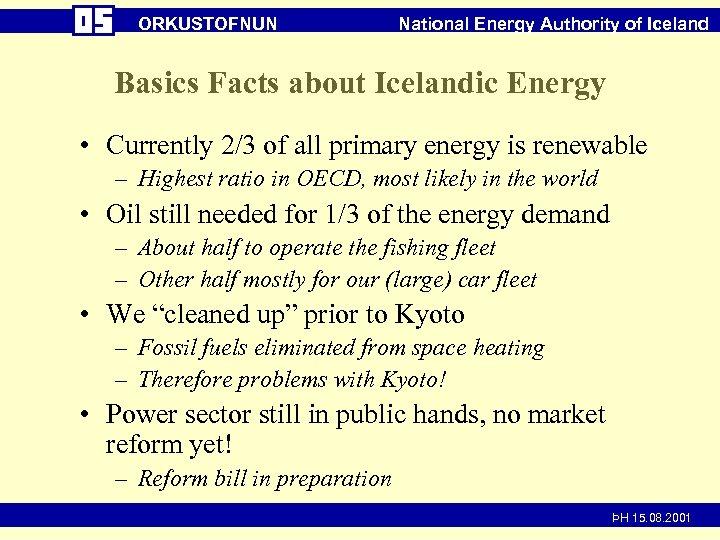 ORKUSTOFNUN National Energy Authority of Iceland Basics Facts about Icelandic Energy • Currently 2/3