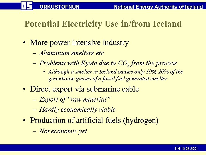 ORKUSTOFNUN National Energy Authority of Iceland Potential Electricity Use in/from Iceland • More power