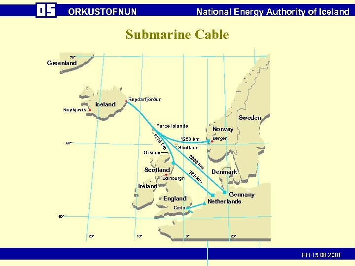 ORKUSTOFNUN National Energy Authority of Iceland Submarine Cable 70° Greenland Iceland Reykjavík Reydarfjörður Sweden