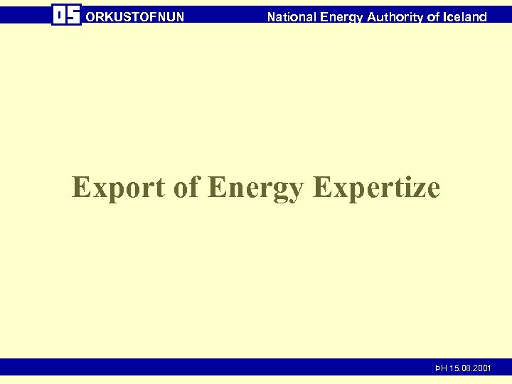 ORKUSTOFNUN National Energy Authority of Iceland Export of Energy Expertize ÞH 15. 08. 2001