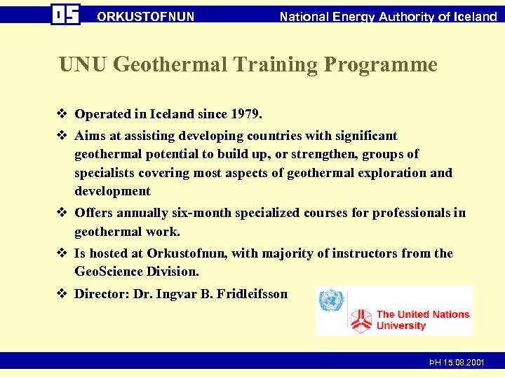 ORKUSTOFNUN National Energy Authority of Iceland UNU Geothermal Training Programme v Operated in Iceland