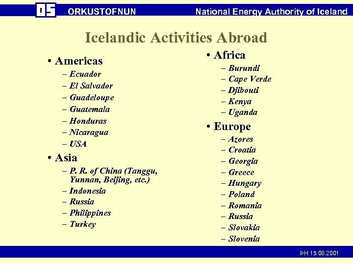ORKUSTOFNUN National Energy Authority of Icelandic Activities Abroad • Americas – – – –