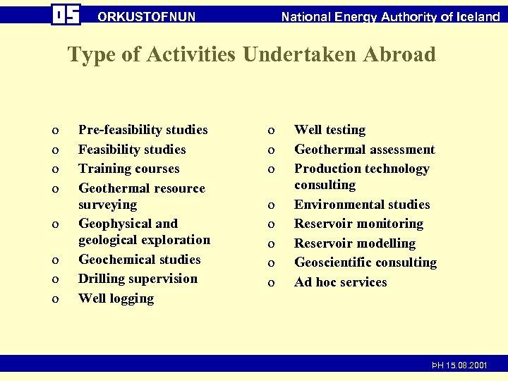 ORKUSTOFNUN National Energy Authority of Iceland Type of Activities Undertaken Abroad o o o