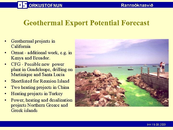 ORKUSTOFNUN Rannsóknasvið Geothermal Export Potential Forecast • Geothermal projects in California • Ormat -