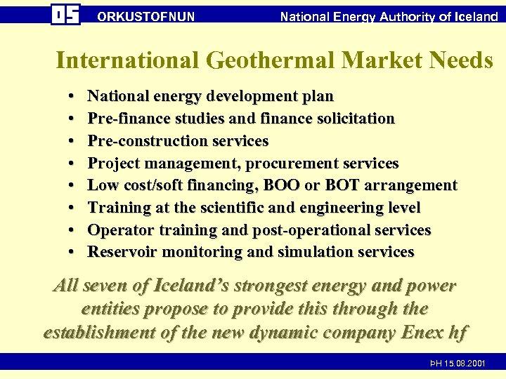 ORKUSTOFNUN National Energy Authority of Iceland International Geothermal Market Needs • • National energy