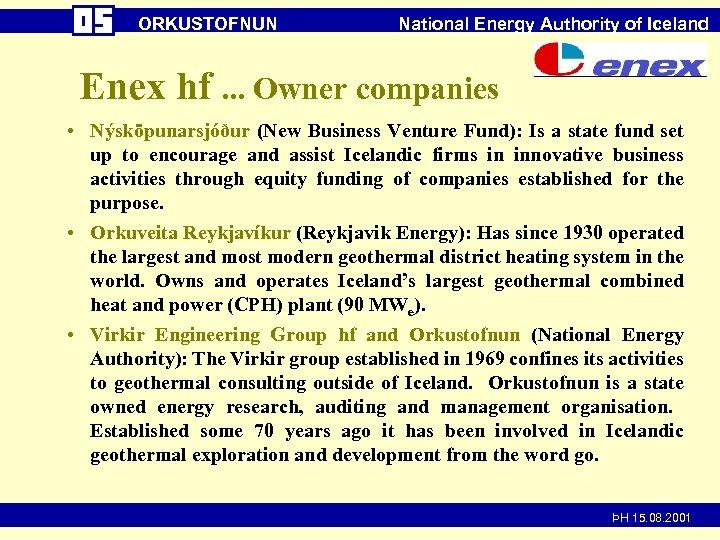 ORKUSTOFNUN National Energy Authority of Iceland Enex hf. . . Owner companies • Nýsköpunarsjóður