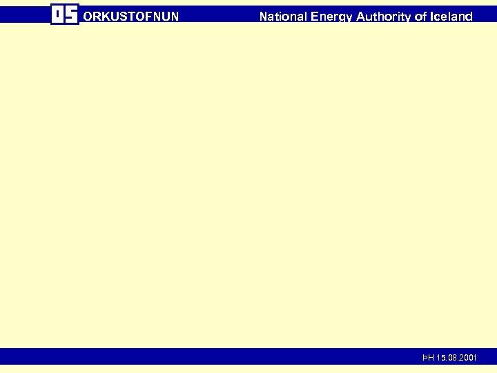 ORKUSTOFNUN National Energy Authority of Iceland ÞH 15. 08. 2001