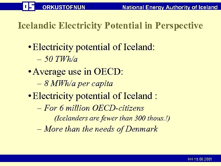 ORKUSTOFNUN National Energy Authority of Icelandic Electricity Potential in Perspective • Electricity potential of