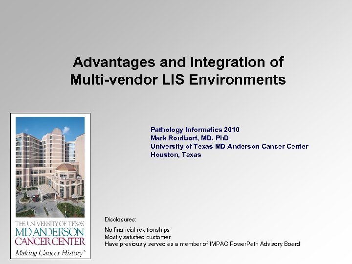 Advantages and Integration of Multi-vendor LIS Environments Pathology Informatics 2010 Mark Routbort, MD, Ph.