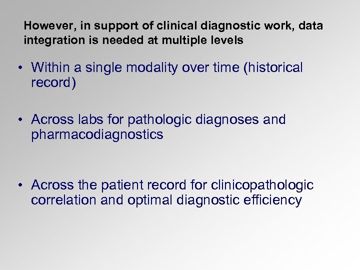 However, in support of clinical diagnostic work, data integration is needed at multiple levels