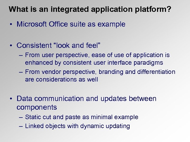What is an integrated application platform? • Microsoft Office suite as example • Consistent