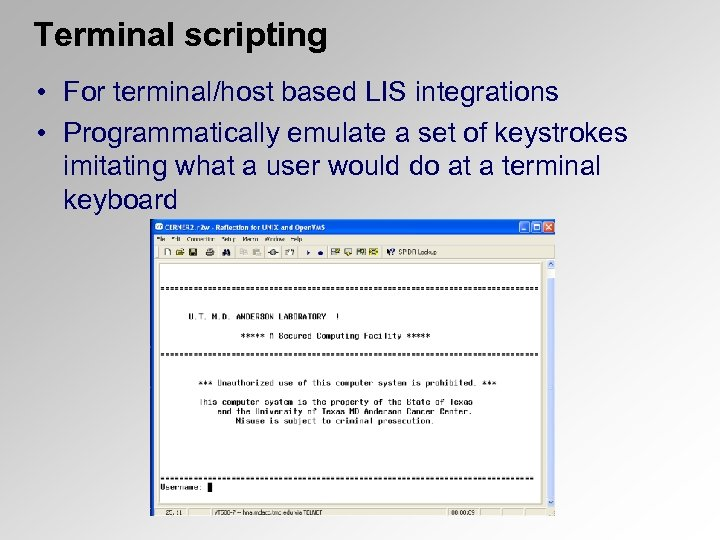 Terminal scripting • For terminal/host based LIS integrations • Programmatically emulate a set of