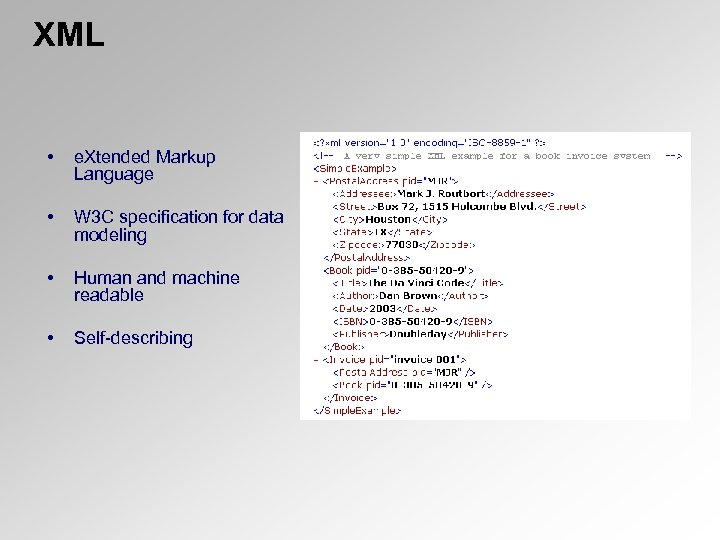 XML • e. Xtended Markup Language • W 3 C specification for data modeling