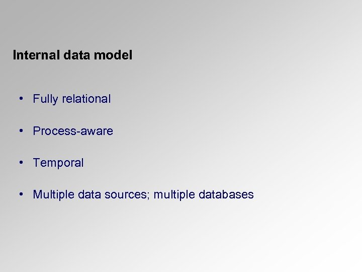 Internal data model • Fully relational • Process-aware • Temporal • Multiple data sources;